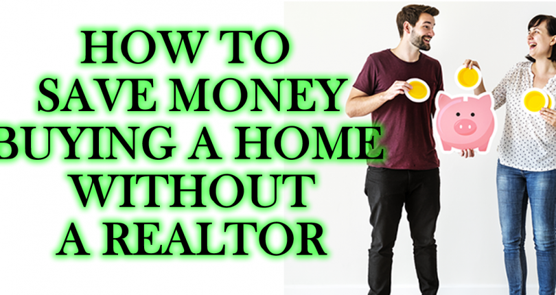 How to Buy a Home Without a Realtor and Keep All The Commission – Save Money